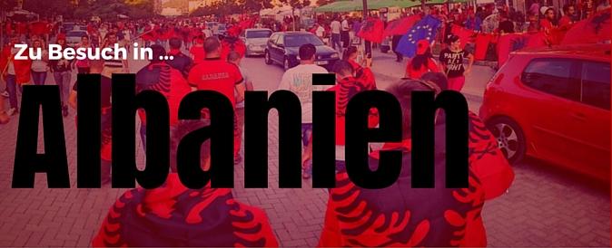Zu Besuch in Albanien
